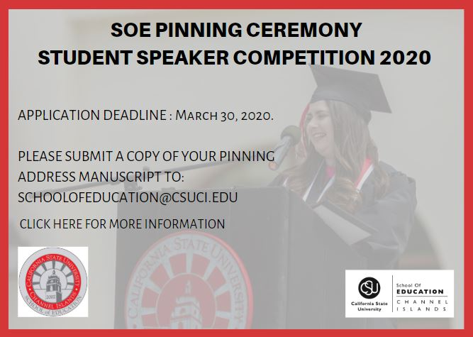 SOE Pinning Ceremony Student Speaker Competition 2020 Application Deadline March 30, 2020 Please submit a copy of your pinning address manuscript to schoolofeducation@csuci.edu